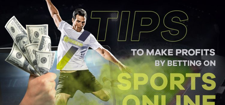 Tips to make profits by betting on sports online