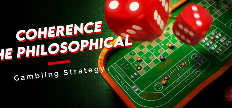 Coherence - The Philosophical Gambling Strategy Blog Featured Image